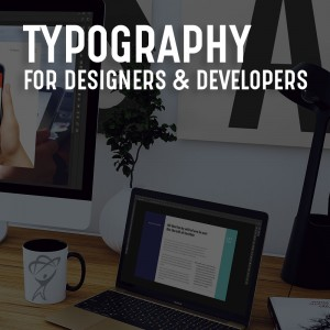 Typography for Designers & Developers