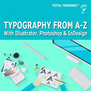 Illustrator, Photoshop & InDesign: Typography From A to Z